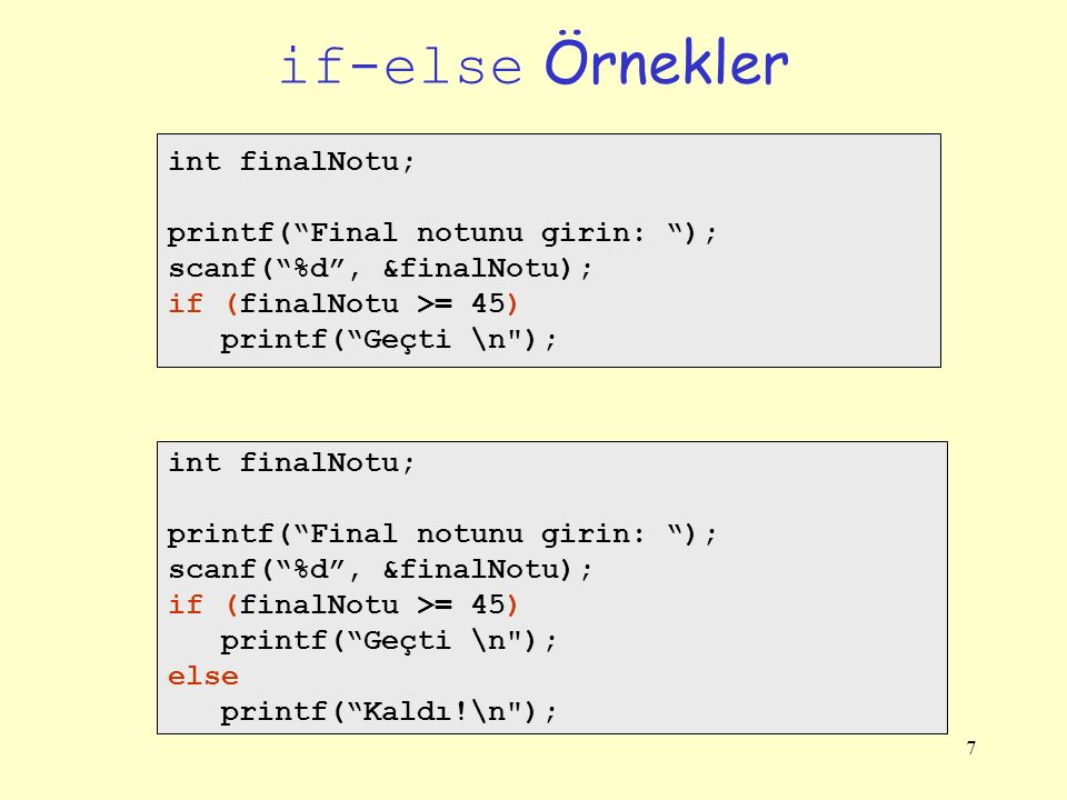 if-else Örnekler int finalNotu; printf( Final notunu girin: );