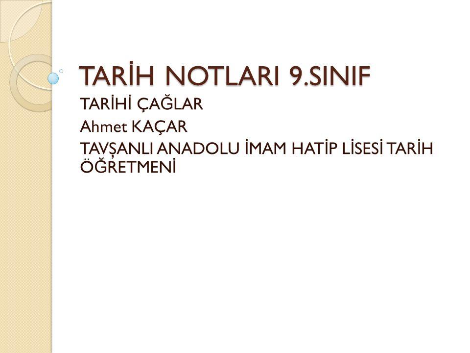 TARİH NOTLARI 9.SINIF TARİHİ ÇAĞLAR Ahmet KAÇAR