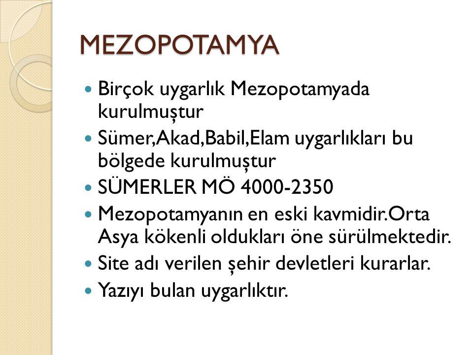 MEZOPOTAMYA Birçok uygarlık Mezopotamyada kurulmuştur
