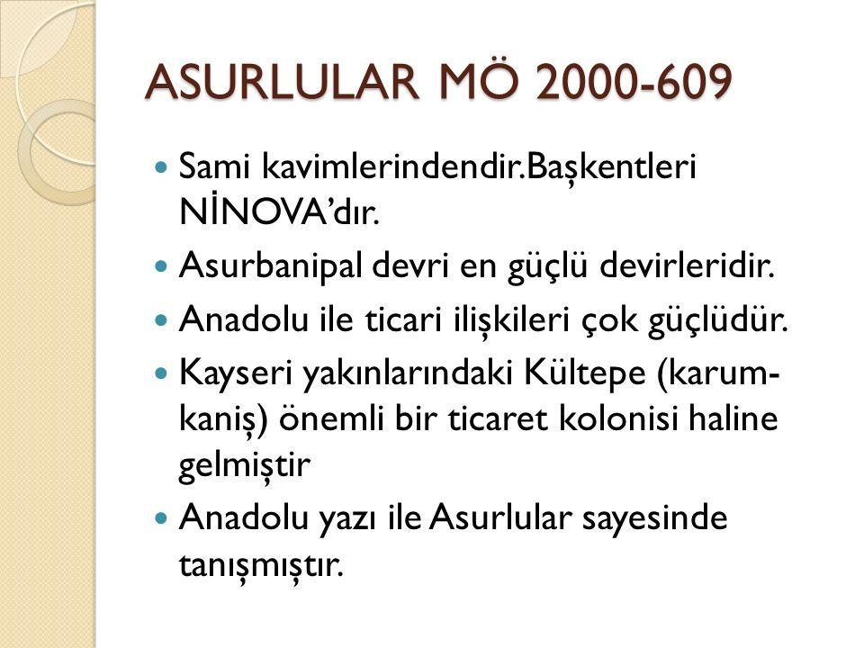 ASURLULAR MÖ 2000-609 Sami kavimlerindendir.Başkentleri NİNOVA'dır.