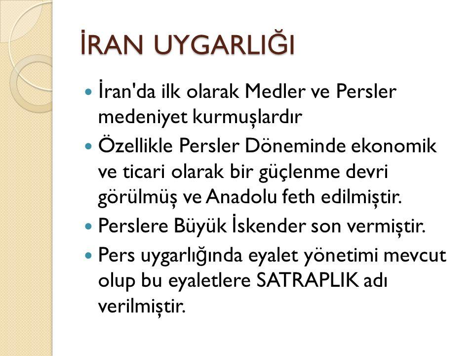 İRAN UYGARLIĞI İran da ilk olarak Medler ve Persler medeniyet kurmuşlardır.