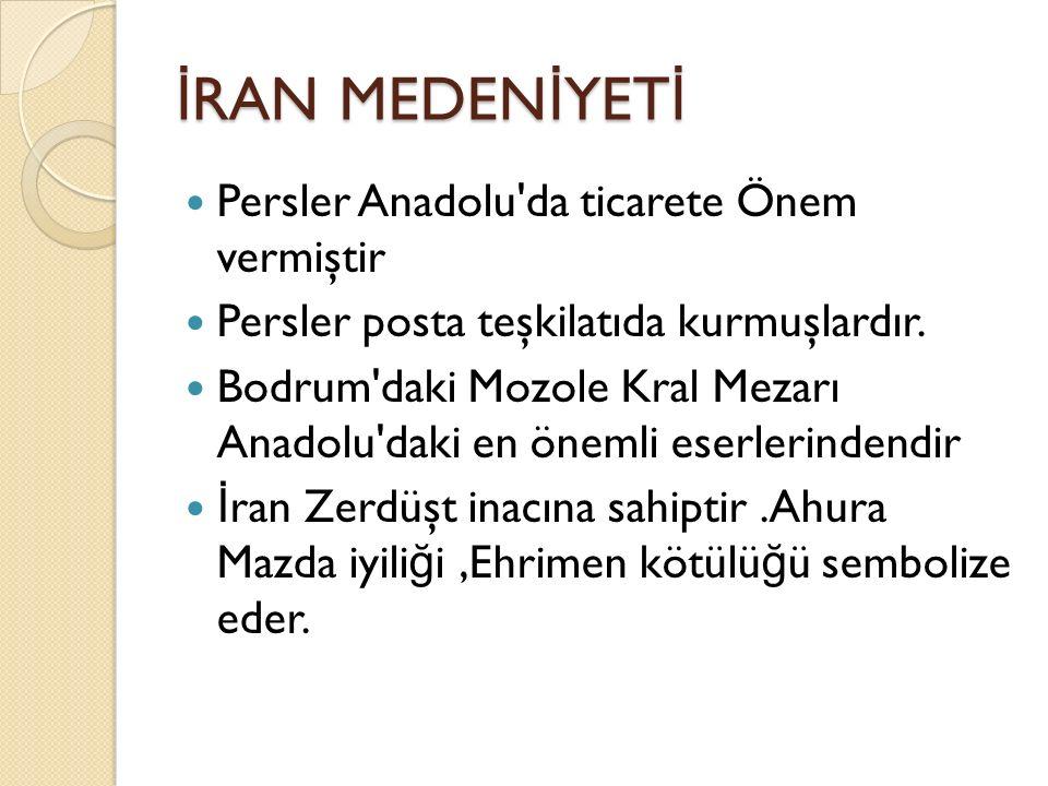 İRAN MEDENİYETİ Persler Anadolu da ticarete Önem vermiştir