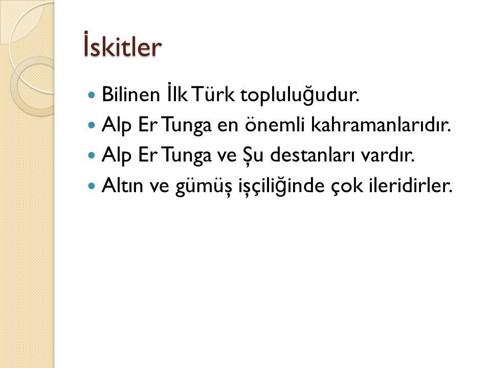 İskitler Bilinen İlk Türk topluluğudur.