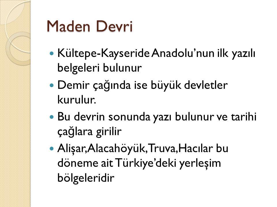 Maden Devri Kültepe-Kayseride Anadolu'nun ilk yazılı belgeleri bulunur