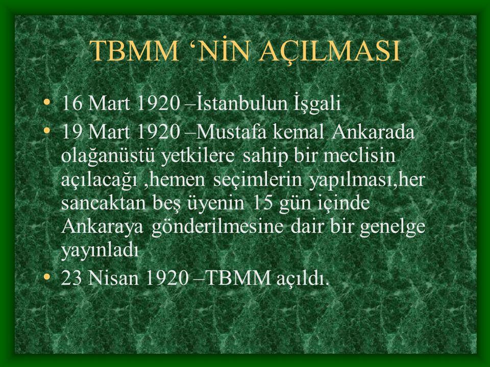 TBMM 'NİN AÇILMASI 16 Mart 1920 –İstanbulun İşgali