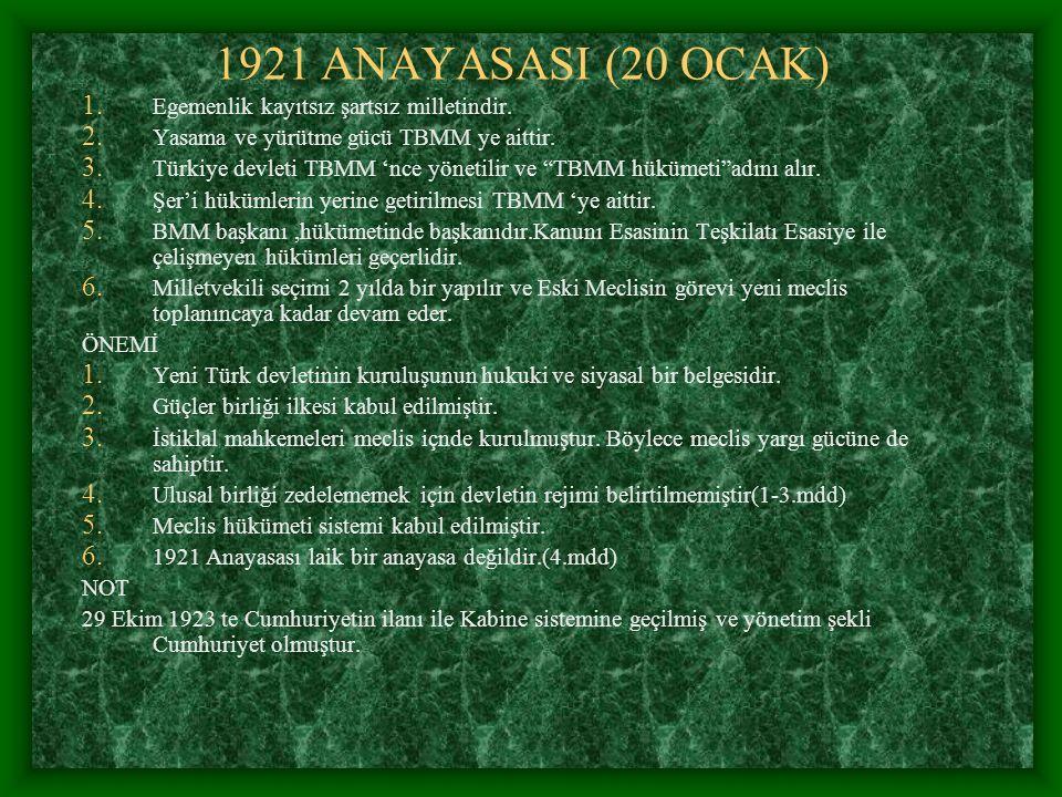 1921 ANAYASASI (20 OCAK) Egemenlik kayıtsız şartsız milletindir.