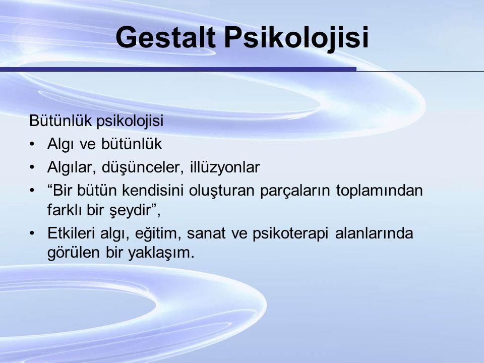 Gestalt Psikolojisi Bütünlük psikolojisi Algı ve bütünlük