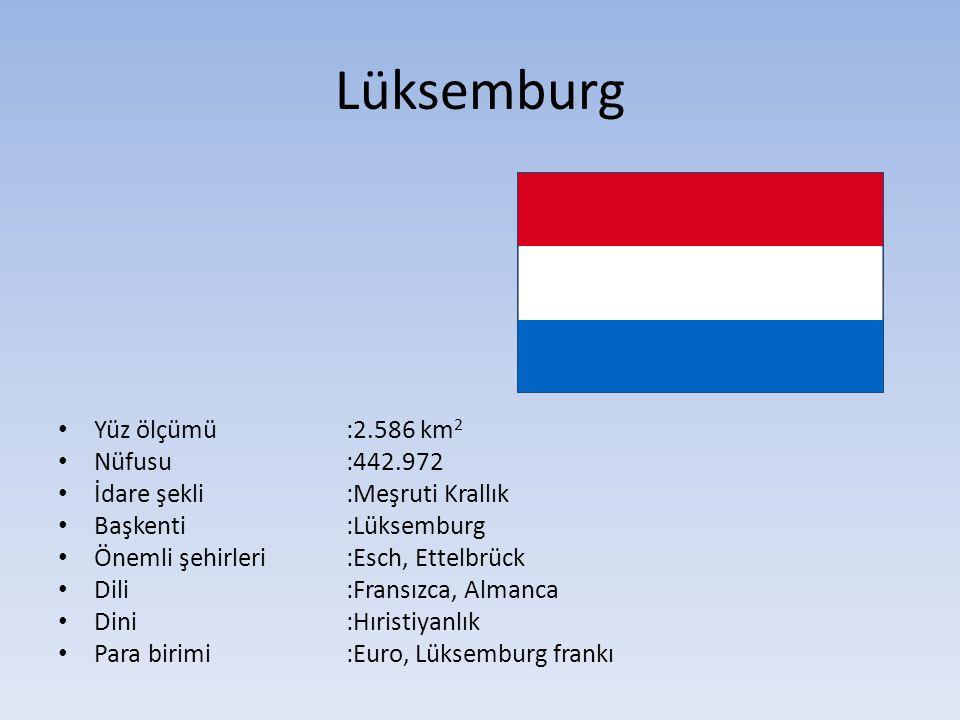 Lüksemburg Yüz ölçümü :2.586 km2 Nüfusu :442.972