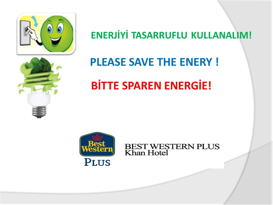 PLEASE SAVE THE ENERY ! BİTTE SPAREN ENERGİE!