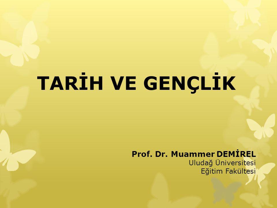 TARİH VE GENÇLİK Prof. Dr. Muammer DEMİREL Uludağ Üniversitesi