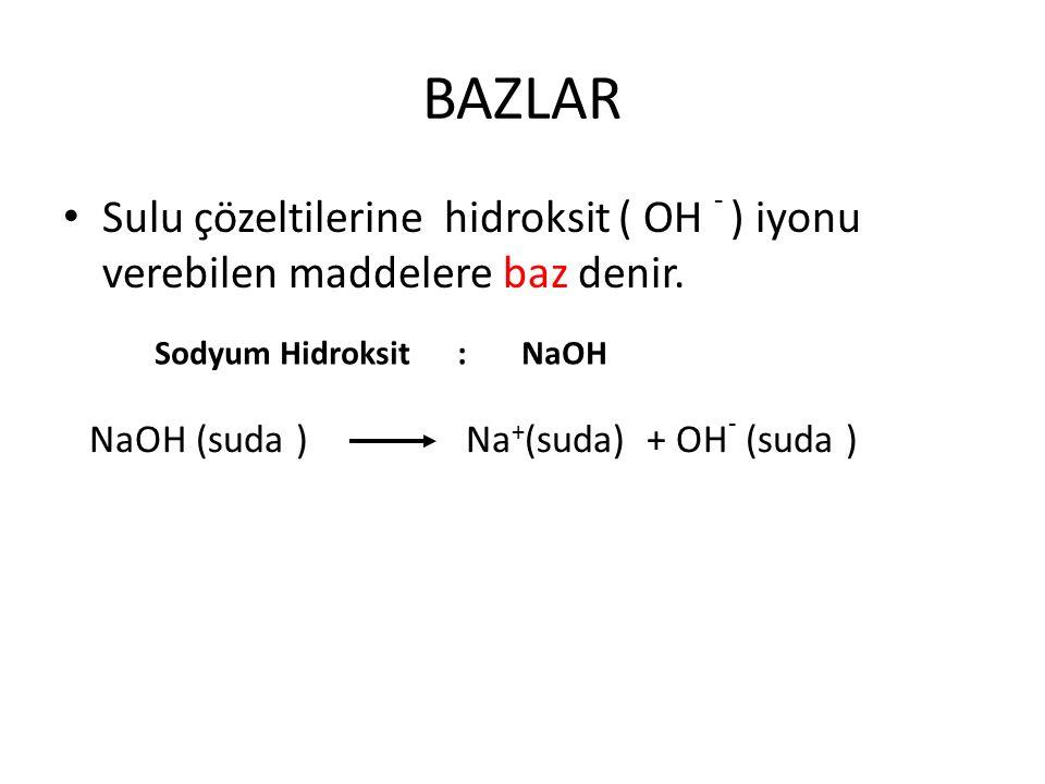 BAZLAR Sulu çözeltilerine hidroksit ( OH - ) iyonu verebilen maddelere baz denir. Sodyum Hidroksit : NaOH.