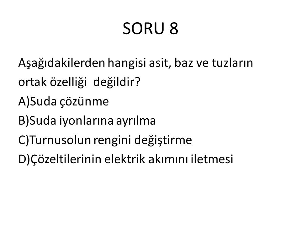 SORU 8 Aşağıdakilerden hangisi asit, baz ve tuzların