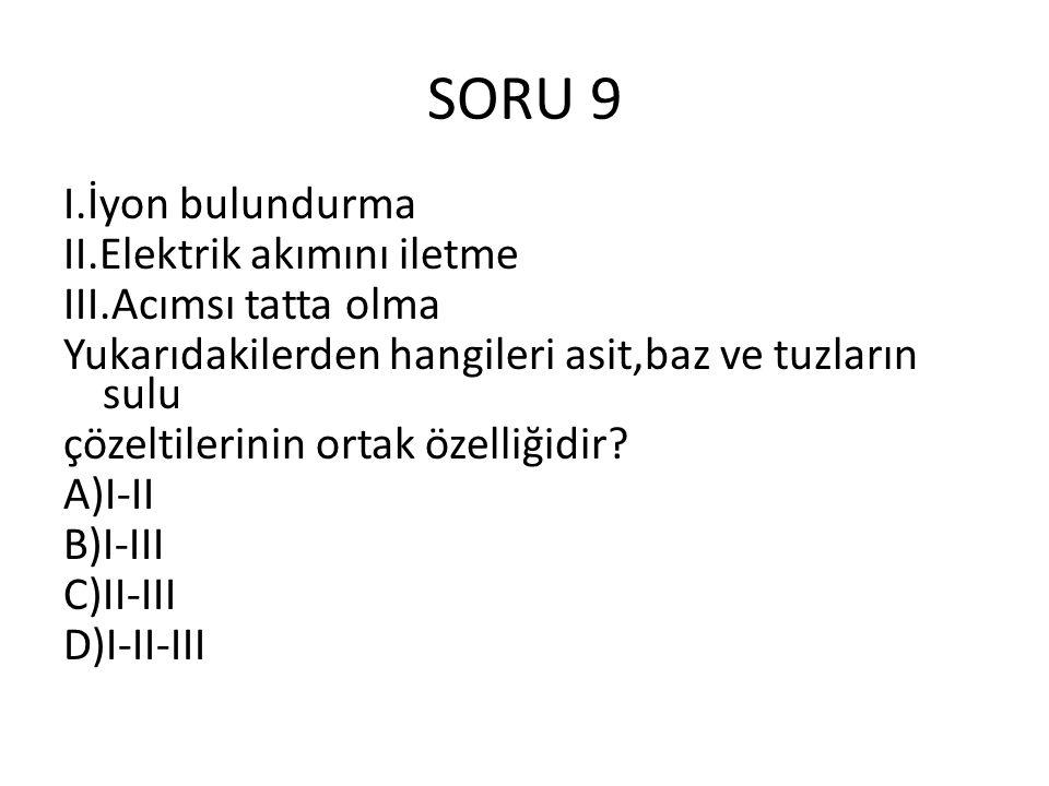 SORU 9 I.İyon bulundurma II.Elektrik akımını iletme