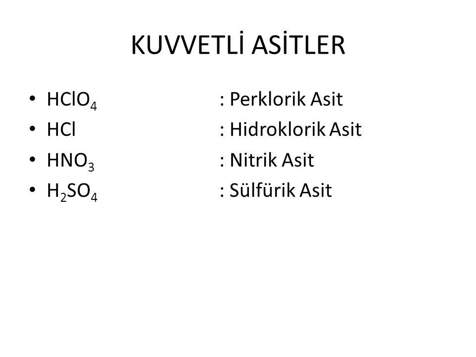KUVVETLİ ASİTLER HClO4 : Perklorik Asit HCl : Hidroklorik Asit