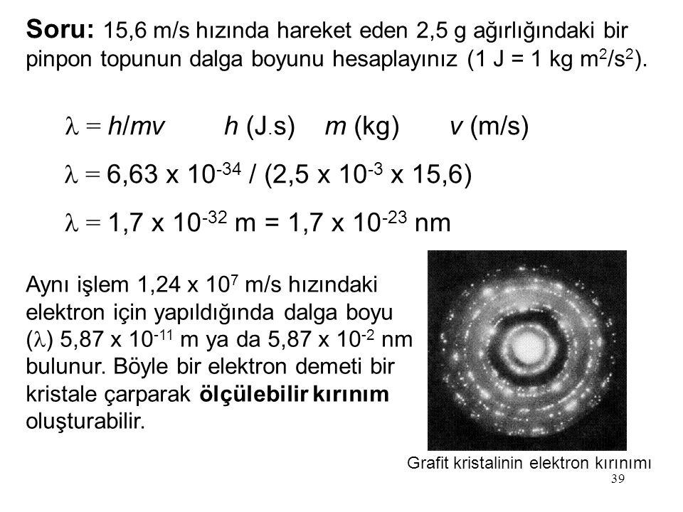 Soru: 15,6 m/s hızında hareket eden 2,5 g ağırlığındaki bir pinpon topunun dalga boyunu hesaplayınız (1 J = 1 kg m2/s2).