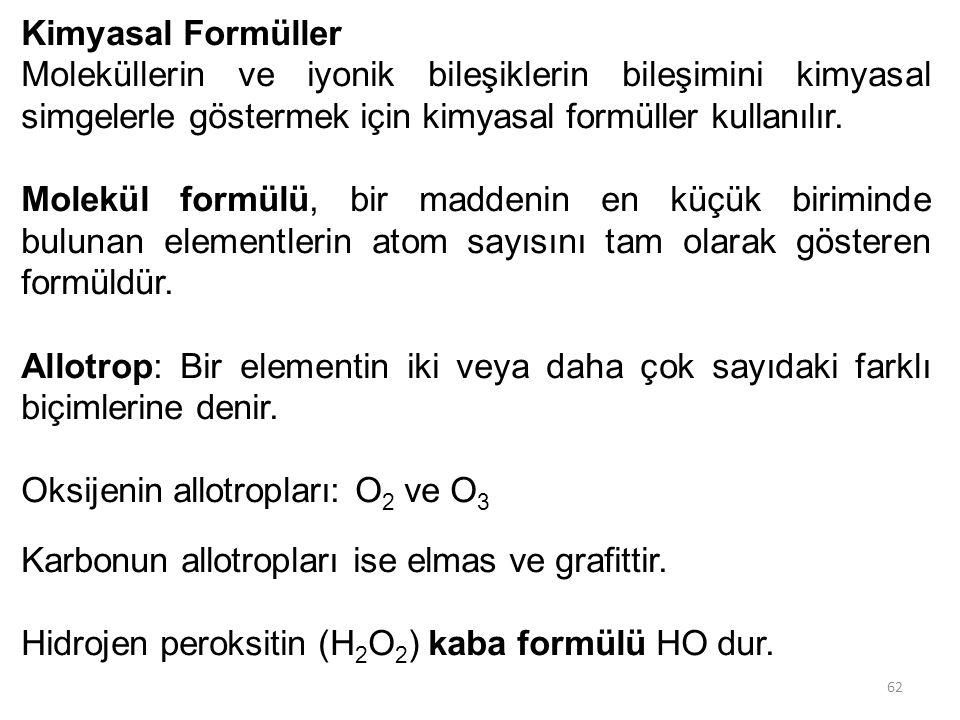 Kimyasal Formüller Moleküllerin ve iyonik bileşiklerin bileşimini kimyasal simgelerle göstermek için kimyasal formüller kullanılır.