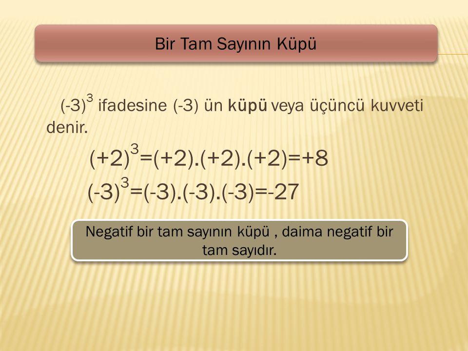 Negatif bir tam sayının küpü , daima negatif bir tam sayıdır.
