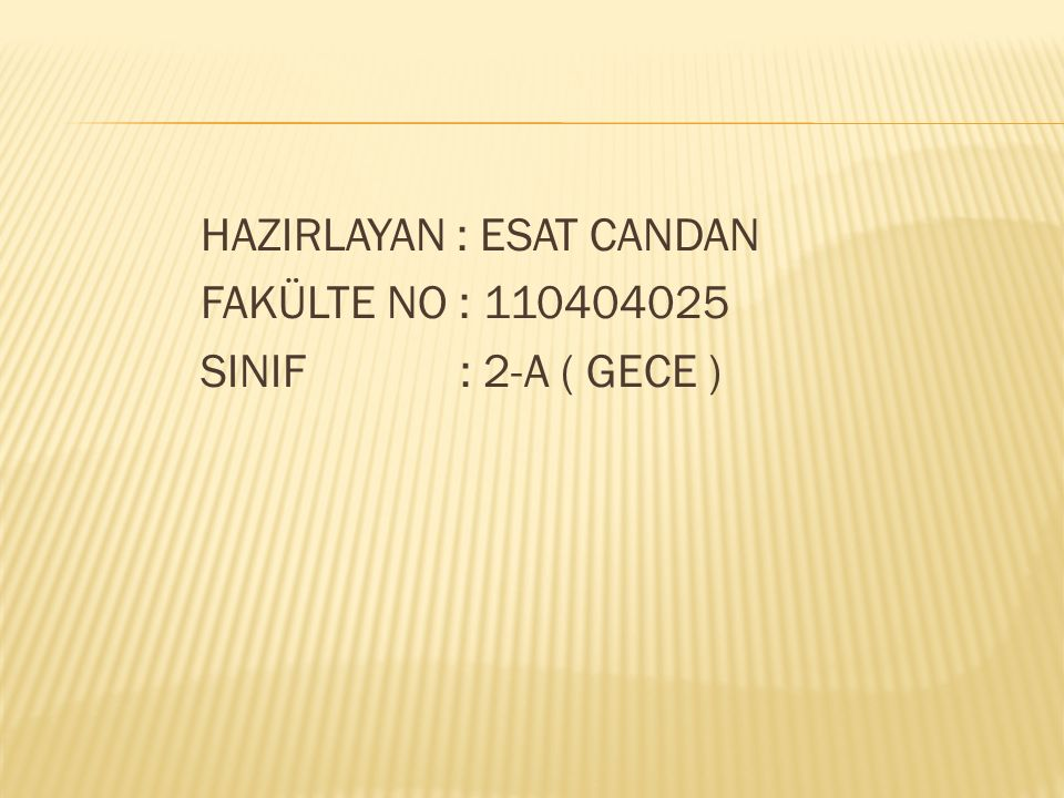 HAZIRLAYAN : ESAT CANDAN FAKÜLTE NO : 110404025 SINIF : 2-A ( GECE )