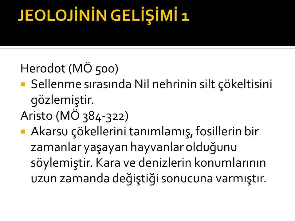 JEOLOJİNİN GELİŞİMİ 1 Herodot (MÖ 500)