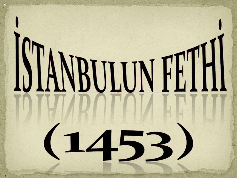 , İSTANBULUN FETHİ (1453) ,