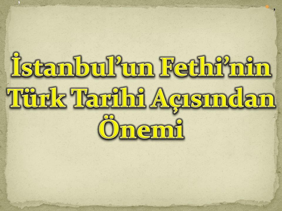 İstanbul'un Fethi'nin Türk Tarihi Açısından Önemi