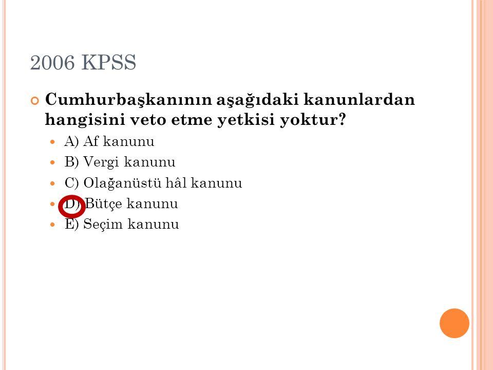 2006 KPSS Cumhurbaşkanının aşağıdaki kanunlardan hangisini veto etme yetkisi yoktur A) Af kanunu.
