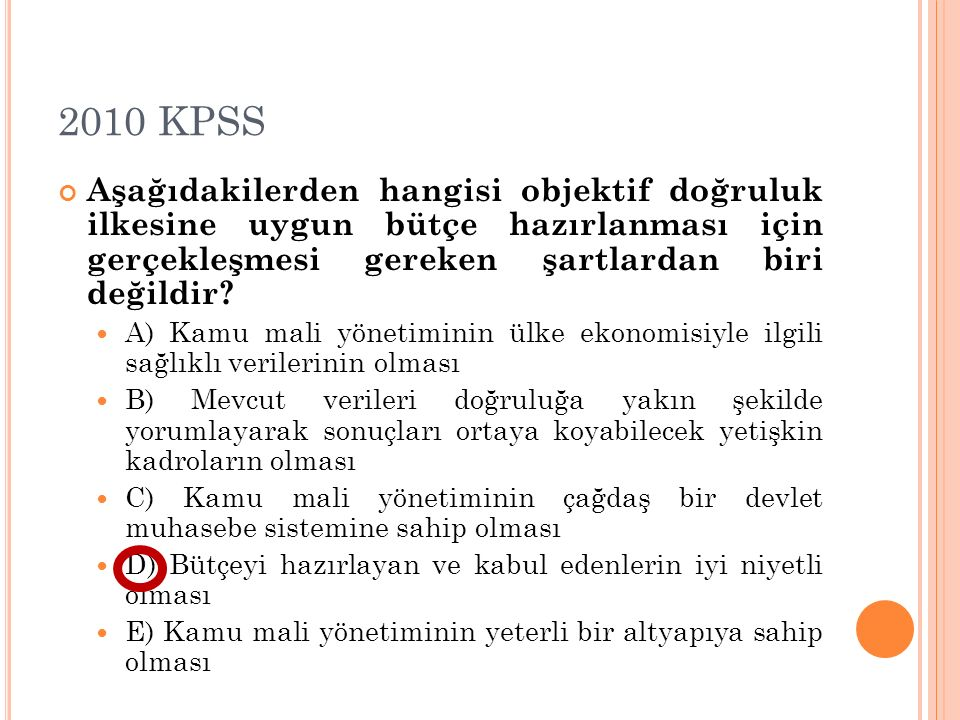 2010 KPSS Aşağıdakilerden hangisi objektif doğruluk ilkesine uygun bütçe hazırlanması için gerçekleşmesi gereken şartlardan biri değildir