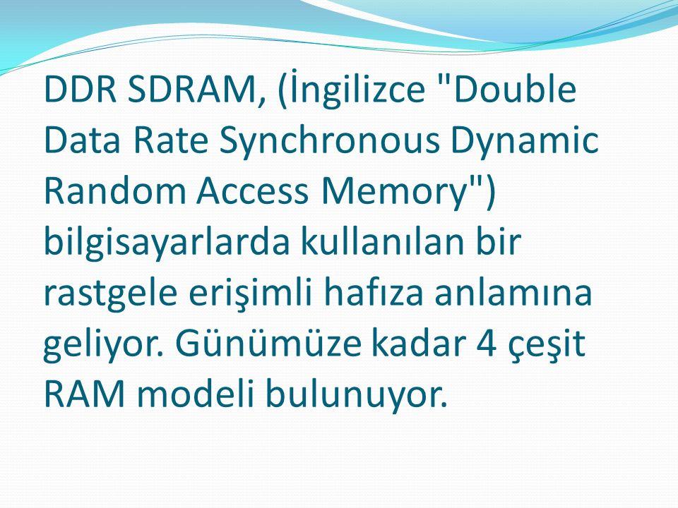 DDR SDRAM, (İngilizce Double Data Rate Synchronous Dynamic Random Access Memory ) bilgisayarlarda kullanılan bir rastgele erişimli hafıza anlamına geliyor.