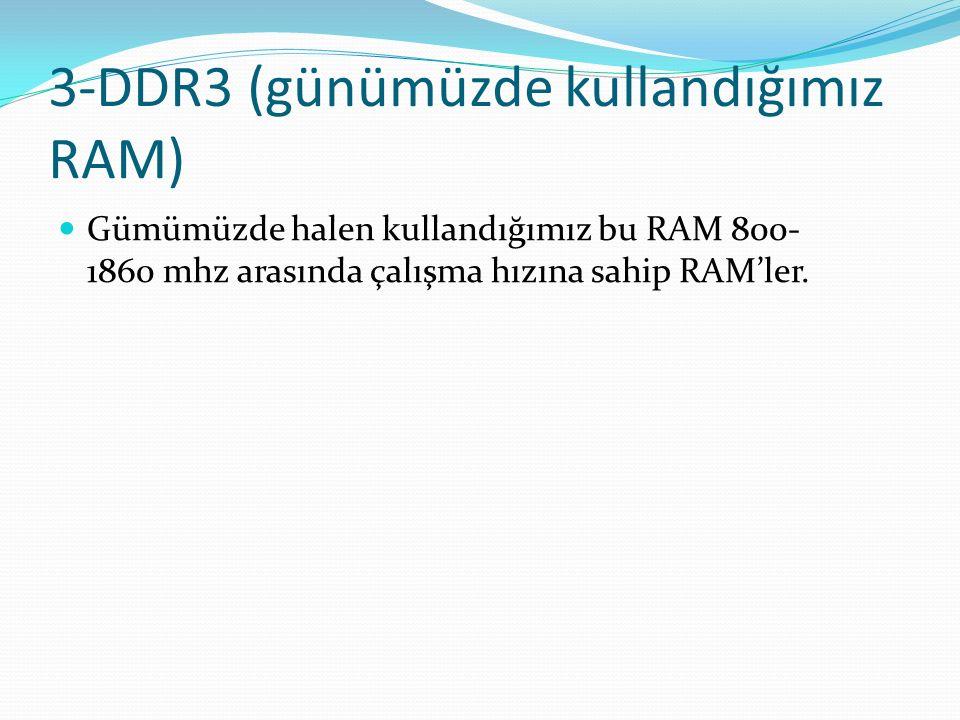 3-DDR3 (günümüzde kullandığımız RAM)