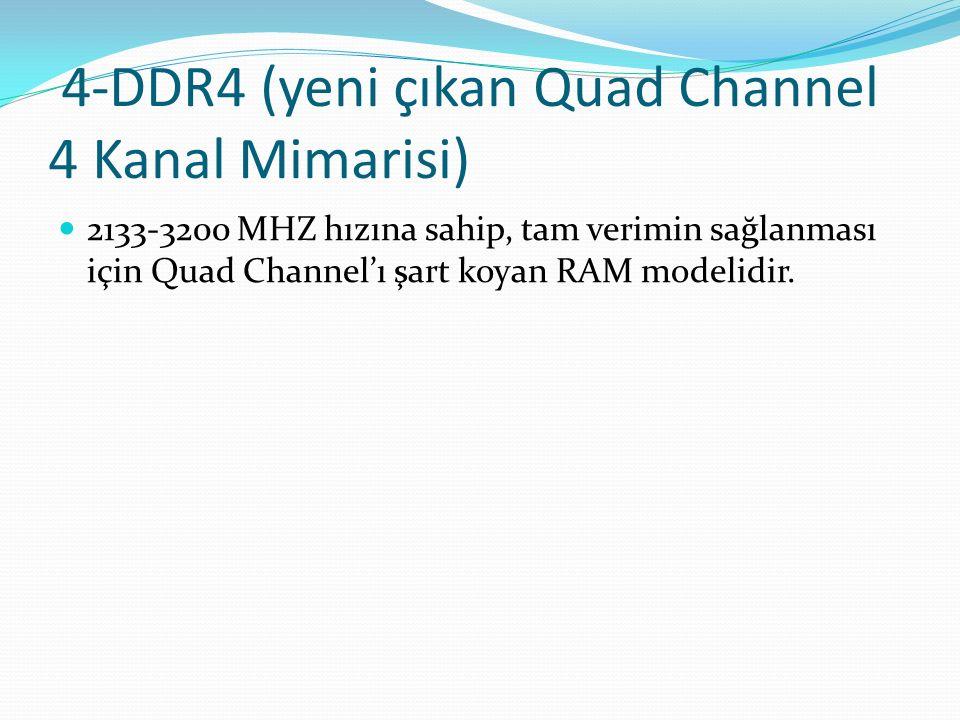 4-DDR4 (yeni çıkan Quad Channel 4 Kanal Mimarisi)