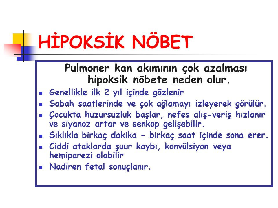 Pulmoner kan akımının çok azalması hipoksik nöbete neden olur.