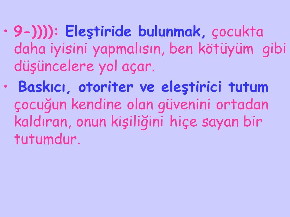 9-)))): Eleştiride bulunmak, çocukta daha iyisini yapmalısın, ben kötüyüm gibi düşüncelere yol açar.