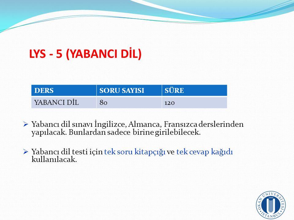 LYS - 5 (YABANCI DİL) Yabancı dil sınavı İngilizce, Almanca, Fransızca derslerinden yapılacak. Bunlardan sadece birine girilebilecek.