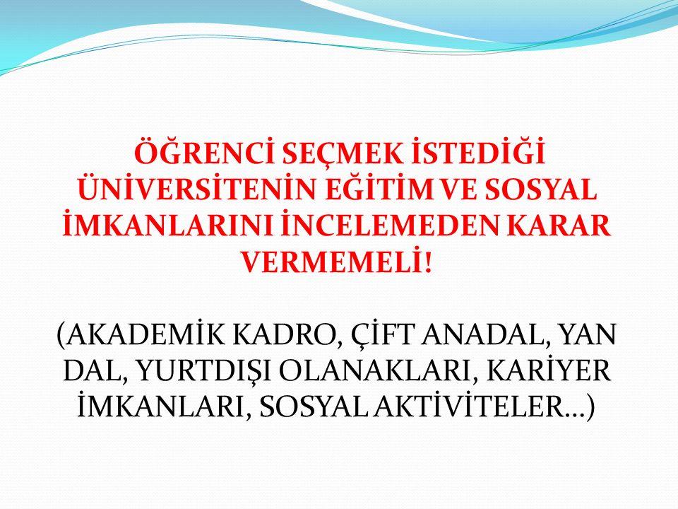 ÖĞRENCİ SEÇMEK İSTEDİĞİ ÜNİVERSİTENİN EĞİTİM VE SOSYAL İMKANLARINI İNCELEMEDEN KARAR VERMEMELİ!
