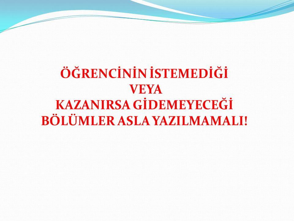 ÖĞRENCİNİN İSTEMEDİĞİ VEYA KAZANIRSA GİDEMEYECEĞİ BÖLÜMLER ASLA YAZILMAMALI!