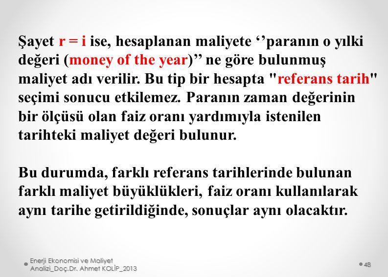 Şayet r = i ise, hesaplanan maliyete ''paranın o yılki değeri (money of the year)'' ne göre bulunmuş maliyet adı verilir. Bu tip bir hesapta referans tarih seçimi sonucu etkilemez. Paranın zaman değerinin bir ölçüsü olan faiz oranı yardımıyla istenilen tarihteki maliyet değeri bulunur.