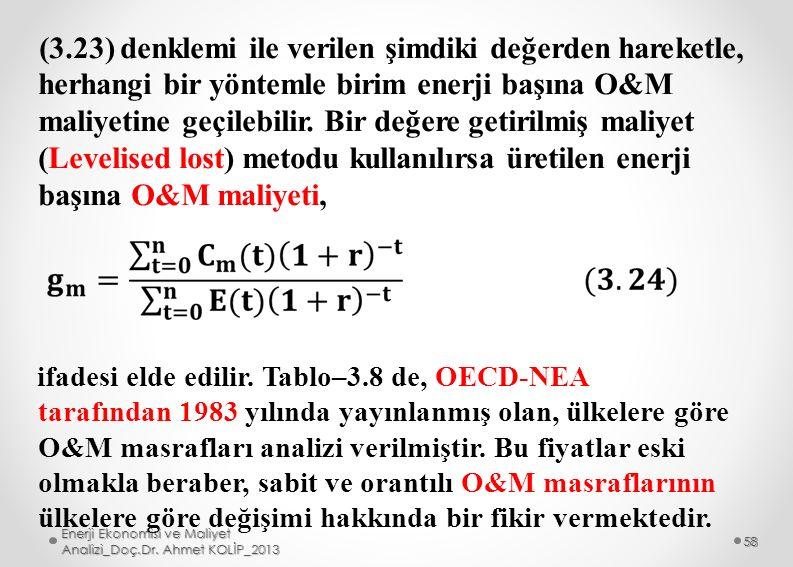 (3.23) denklemi ile verilen şimdiki değerden hareketle, herhangi bir yöntemle birim enerji başına O&M maliyetine geçilebilir. Bir değere getirilmiş maliyet (Levelised lost) metodu kullanılırsa üretilen enerji başına O&M maliyeti,