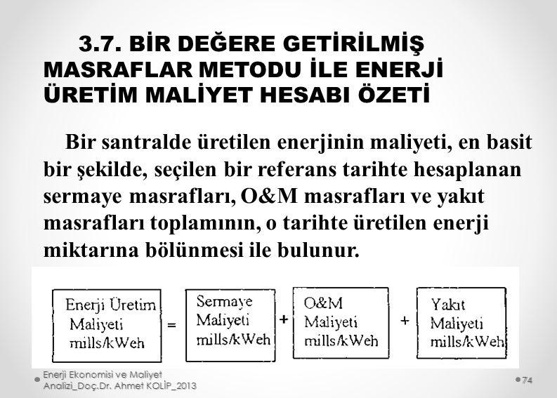 3.7. BİR DEĞERE GETİRİLMİŞ MASRAFLAR METODU İLE ENERJİ ÜRETİM MALİYET HESABI ÖZETİ