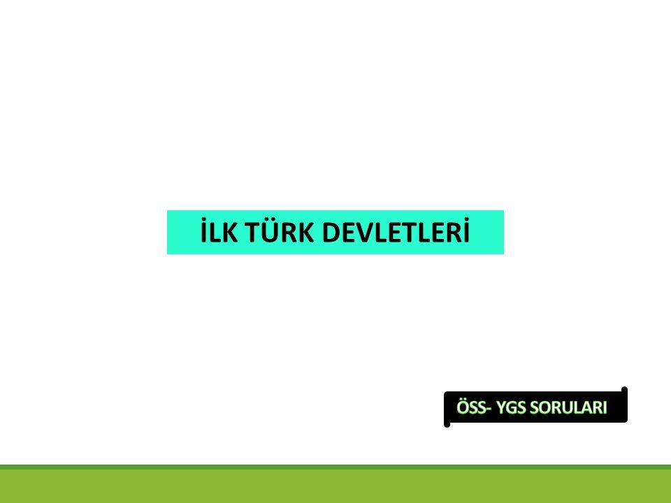 İLK TÜRK DEVLETLERİ ÖSS- YGS SORULARI