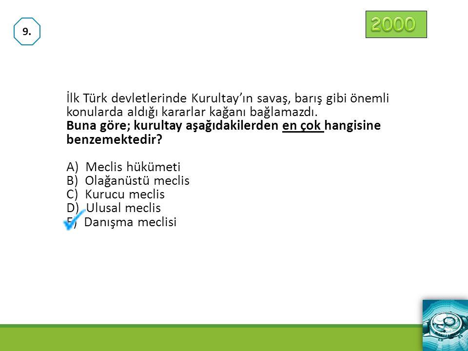 2000 9. İlk Türk devletlerinde Kurultay'ın savaş, barış gibi önemli konularda aldığı kararlar kağanı bağlamazdı.