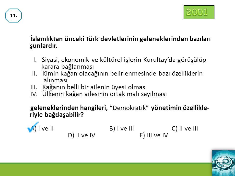 2001 11. İslamlıktan önceki Türk devletlerinin geleneklerinden bazıları şunlardır.