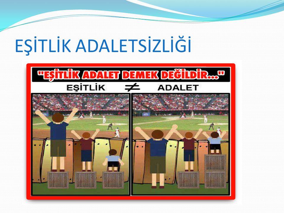 EŞİTLİK ADALETSİZLİĞİ