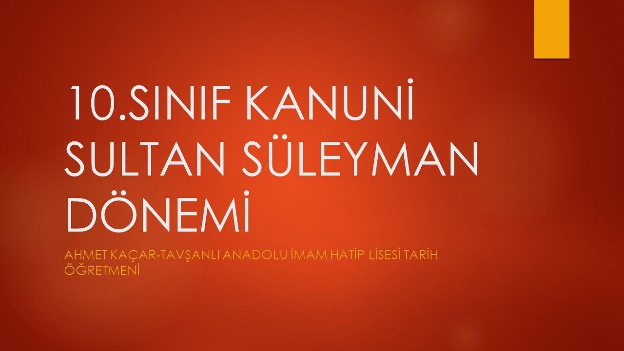 10.SINIF KANUNİ SULTAN SÜLEYMAN DÖNEMİ
