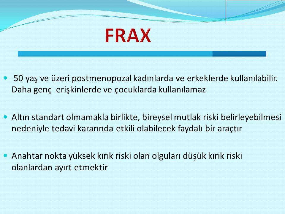 FRAX 50 yaş ve üzeri postmenopozal kadınlarda ve erkeklerde kullanılabilir. Daha genç erişkinlerde ve çocuklarda kullanılamaz.
