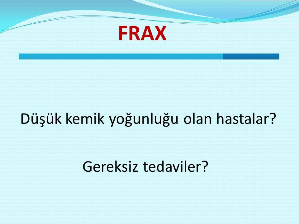 Gereksiz tedaviler FRAX Düşük kemik yoğunluğu olan hastalar