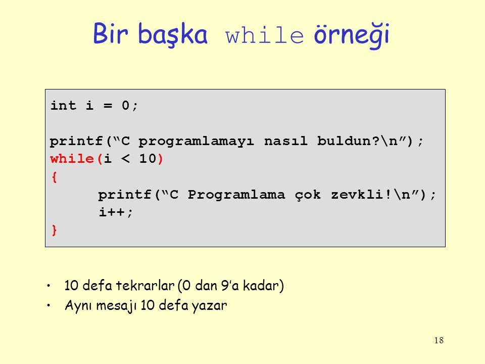 Bir başka while örneği int i = 0;