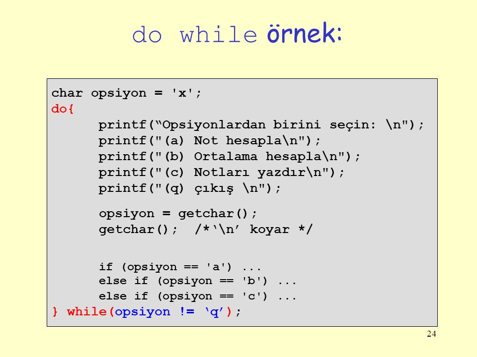 do while örnek: char opsiyon = x ; do{