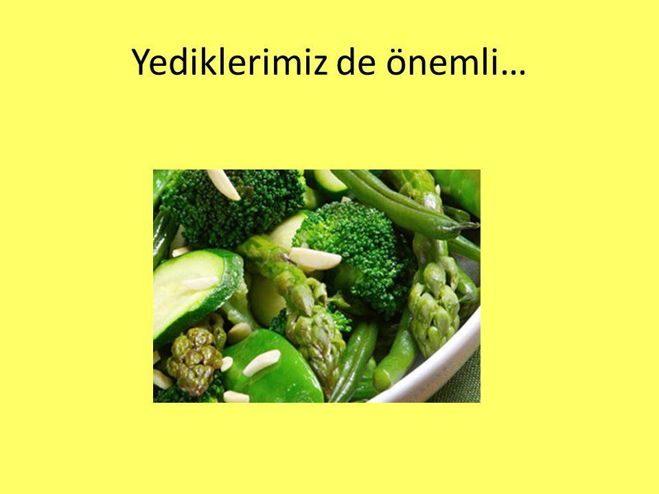Yediklerimiz de önemli…
