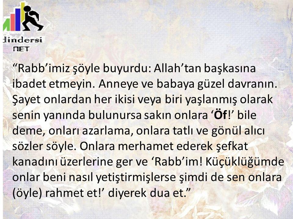 Rabb'imiz şöyle buyurdu: Allah'tan başkasına ibadet etmeyin