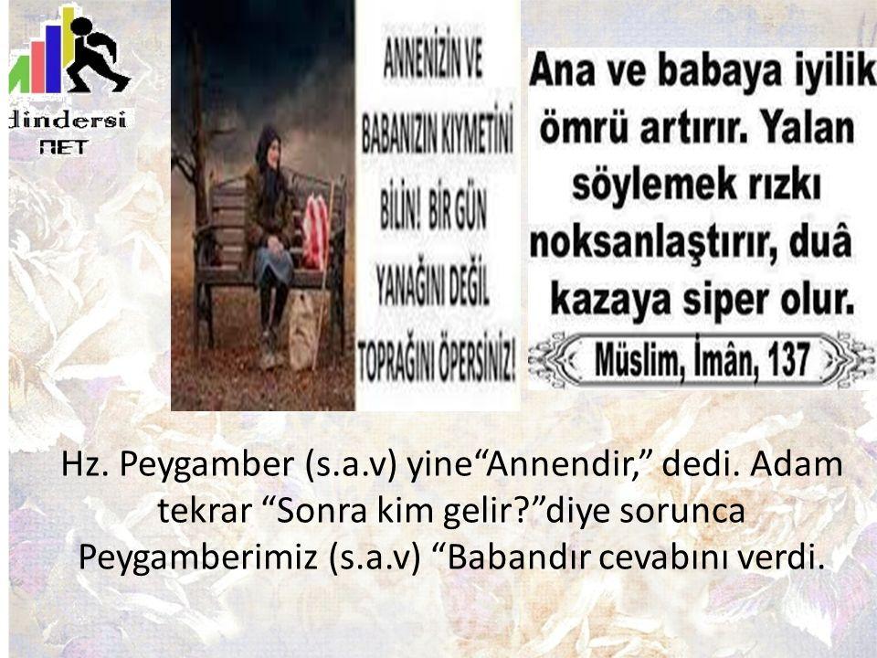 Hz. Peygamber (s. a. v) yine Annendir, dedi